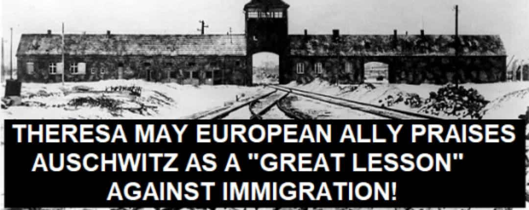 """Theresa May allies call Auschwitz murder camp a """"great lesson"""" to defend against immigration"""